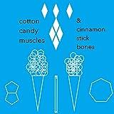 Cotton Candy Muscles & Cinnamon Stick Bones