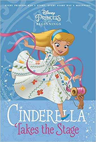 Amazon Disney Princess Beginnings Cinderella Takes The Stage A Stepping Stone BookTM 9780736435789 Tessa Roehl RH