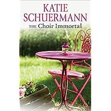 The Choir Immortal by Katie Schuermann (2015-09-02)