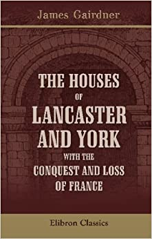 Book The Houses of Lancaster and York with the Conquest and Loss of France