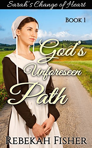 Sarah's Change of Heart (God's Unforeseen Path Book 1) by [Fisher, Rebekah]