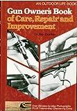 gun owners book - Gun Owner's Book of Care, Repair and Improvement, an Outdoor Life Book
