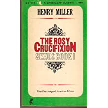 The Rosy Crucifixion ~ Sexus Book 1 (First Unexpurgated American Edition)