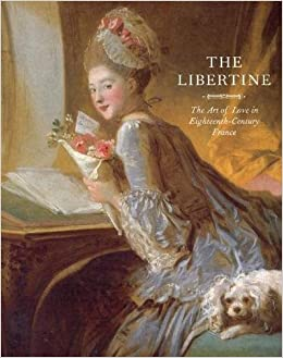 com the libertine the art of love in eighteenth century  com the libertine the art of love in eighteenth century 9780789211477 michel delon marilyn yalom books
