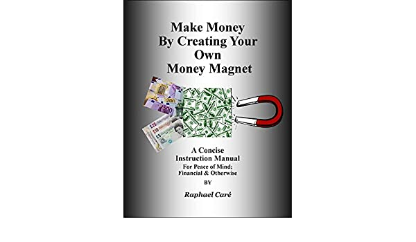 amazon com make money by creating your own money magnet a concise