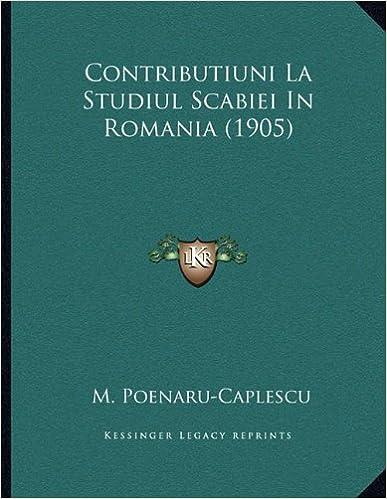 Contributiuni La Studiul Scabiei in Romania (1905)