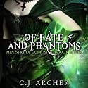 Of Fate and Phantoms: Ministry of Curiosities, Book 7 Audiobook by C. J. Archer Narrated by Shiromi Arserio
