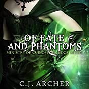 Of Fate and Phantoms: Ministry of Curiosities, Book 7 | C. J. Archer