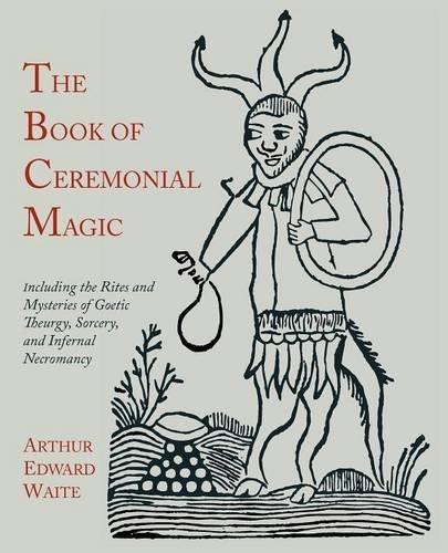 The Book of Ceremonial Magic: Including the Rites and Mysteries of Goetic Theurgy, Sorcery, and Infernal Necromancy PDF