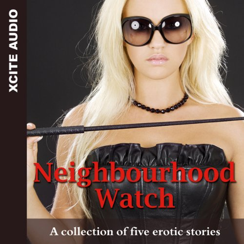 Neighbourhood Watch: A Collection of Five Erotic Stories Audiobook [Free Download by Trial] thumbnail