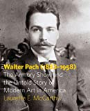 Walter Pach (1883-1958): The Armory Show and the Untold Story of Modern Art in America, Laurette E. McCarthy, 0271037415