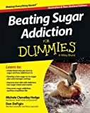 Beating Sugar Addiction for Dummies, Michele Chevalley Hedge and Dan DeFigio, 1118641183
