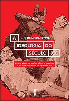 A Ideologia do Século XX. Ensaios Sobre o Nacional-socialismo, o Marxismo, o Terceiro-Mundismo e a Ideologia Brasileira (Em Portuguese do Brasil)