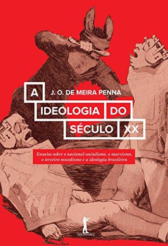 A Ideologia do Século XX. Ensaios Sobre o Nacional-socialismo, o Marxismo, o Terceiro-Mundismo e a Ideologia Brasileira