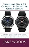 jake wood - Samsung Gear S3 Classic  & Frontier Quick Guide: Learn Quick Tips for your Samsung S3 Classic & Frontier, Quick Guide on How To