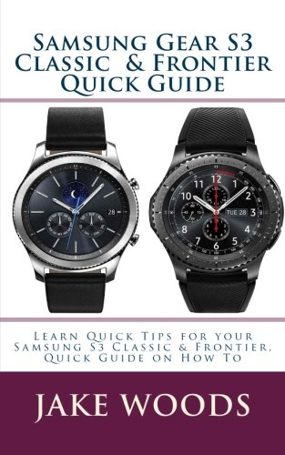 Price comparison product image Samsung Gear S3 Classic  & Frontier Quick Guide: Learn Quick Tips for your Samsung S3 Classic & Frontier, Quick Guide on How To