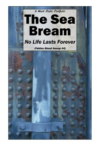 Read Online The Sea Bream: No Life Lasts Forever (Fables About Aesop) (Volume 4) PDF