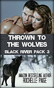 Thrown to the Wolves: Black River Pack 3 by [Paige, Rochelle]