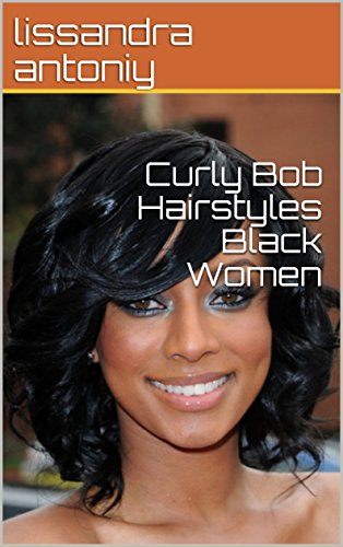 Curly Bob Hairstyles Black Women Kindle Edition By Lissandra