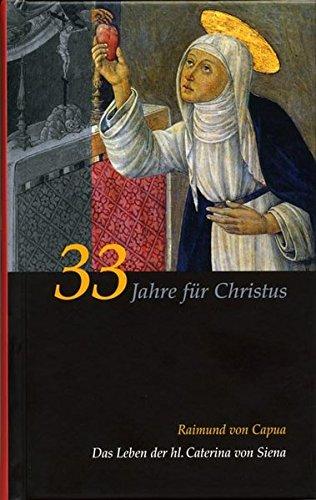 Caterina von Siena. Gesamtausgabe / 33 Jahre für Christus: Die Legenda Maior. Das Leben der hl. Caterina von Siena