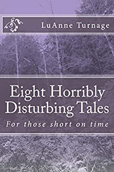 Eight Horribly Disturbing Tales by [Turnage, LuAnne]