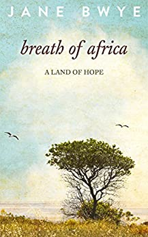Breath of Africa: a tale of love and life in a fascinating country by [Bwye, Jane]