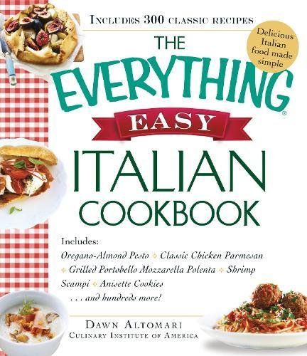 The Everything Easy Italian Cookbook: Includes Oregano-Almond Pesto, Classic Chicken Parmesan, Grilled Portobello Mozzarella Polenta, Shrimp Scampi, Anisette Cookies...and Hundreds More! (Pesto Parmesan)