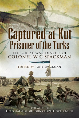 Captured at Kut, Prisoner of the Turks: The Great War Diaries of Colonel William Spackman
