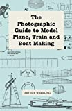 The Photographic Guide to Model Plane, Train and Boat Making