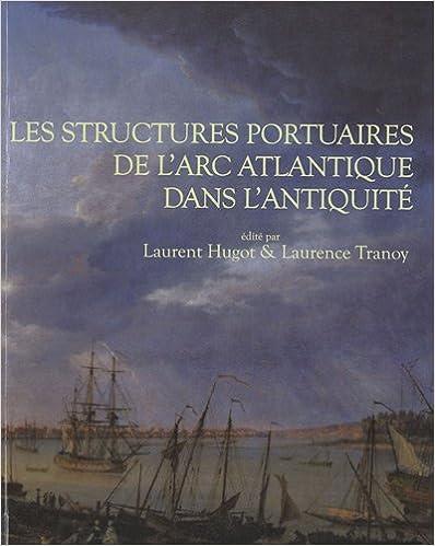 Télécharger en ligne Aquitania, Supplément 18 : Les structures portuaires de l'Arc atlantique dans l'Antiquité : Bilan et perspectives de recherche pdf epub