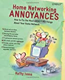 Home Networking Annoyances: How to Fix the Most Annoying Things about Your Home Network, Kathy Ivens, 0596008082