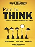 img - for Paid to Think: A Leader's Toolkit for Redefining Your Future by Consultant Nephrologist David Goldsmith (2012-11-13) book / textbook / text book