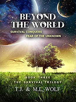 BEYOND THE WORLD (The Survival Trilogy Book 3) by [Wolf, T. J. , Wolf, M.L.]
