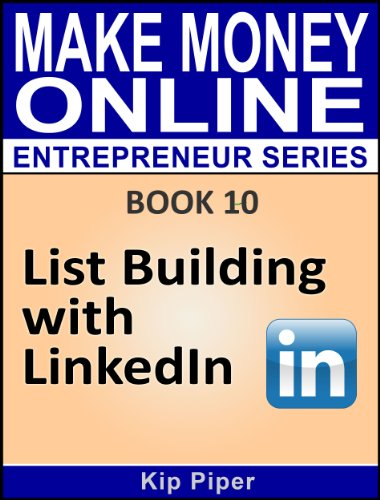 List Building with LinkedIn: Book 10 of the Make Money Online Entrepreneur Series (English Edition)