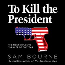 To Kill the President Audiobook by Sam Bourne Narrated by Jennifer Woodward