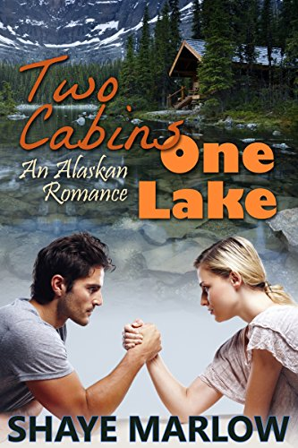 Two Cabins, One Lake: An Alaskan Romance by [Marlow, Shaye]