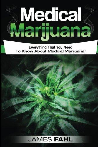 Download Medical Marijuana: Complete Guide To Pain Management and Treatment Using Cannabis (Anxiety, Cancer, Symptoms, Illness, Epilepsy, CDB Oil, Hemp Oil, Cures, Growing, Dispensary, Growing, Cannabinoids) ebook