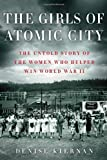 img - for The Girls of Atomic City: The Untold Story of the Women Who Helped Win World War II First edition by Kiernan, Denise (2013) Hardcover book / textbook / text book