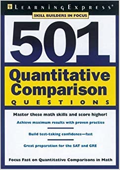 501 Quantitative Comparison Questions: Master This Specialized Math Skill and Score Higher!