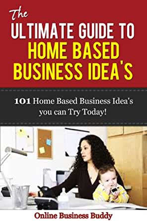 Guide to home based business ideas 101 home based business ideas