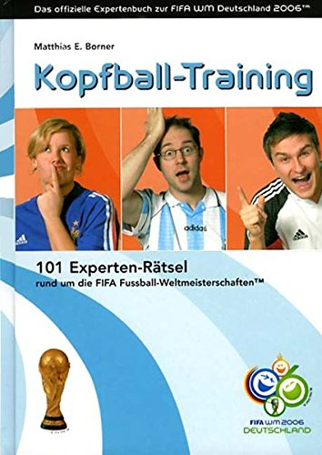 Kopfball-Training - 101 Experten-Rätsel rund um die FIFA Fussball-Weltmeisterschaften