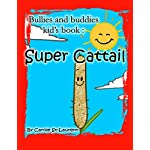 Bullies and buddies kid's book: Super cattail: children's book,Self-Esteem & Self-Respect, bullies, kids books, book for kids, beginner readers, Children's ... on Bullies, tolerance,Bullies &buddies