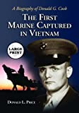 img - for The First Marine Captured in Vietnam: A Biography of Donald G. Cook [LARGE PRINT] book / textbook / text book