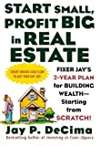 img - for Start Small, Profit Big in Real Estate: Fixer Jay's 2-Year Plan for Building Wealth - Starting from Scratch by Jay DeCima (2004-12-28) book / textbook / text book