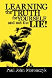 Learning the Truth for Yourself and Not the Lie!, Paul John Moronczyk, 1483678679