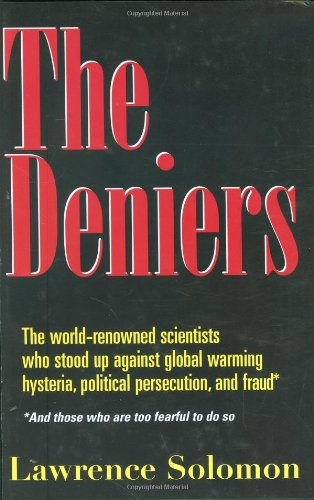 The Deniers: The World Renowned Scientists Who Stood Up Against Global Warming Hysteria, Political Persecution, and Fraud**And those who are too fearful to do so