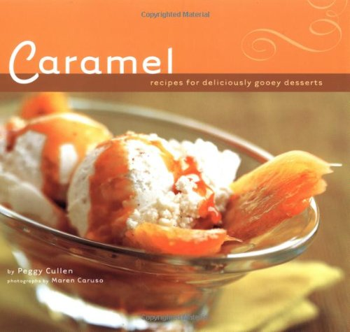 Caramel: Recipes for Deliciously Gooey Desserts Gooey Desserts