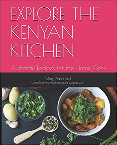 Explore the kenyan kitchen authentic recipes for the home cook explore the kenyan kitchen authentic recipes for the home cook forumfinder Choice Image