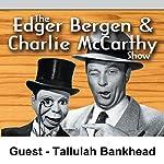 Edgar Bergen & Charlie McCarthy [Guest: Tallulah Bankhead] | Edgar Bergen