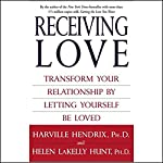 Receiving Love: Transform Your Relationship by Letting Yourself Be Loved | Harville Hendrix Ph.D.,Helen LaKelly Hunt Ph.D.